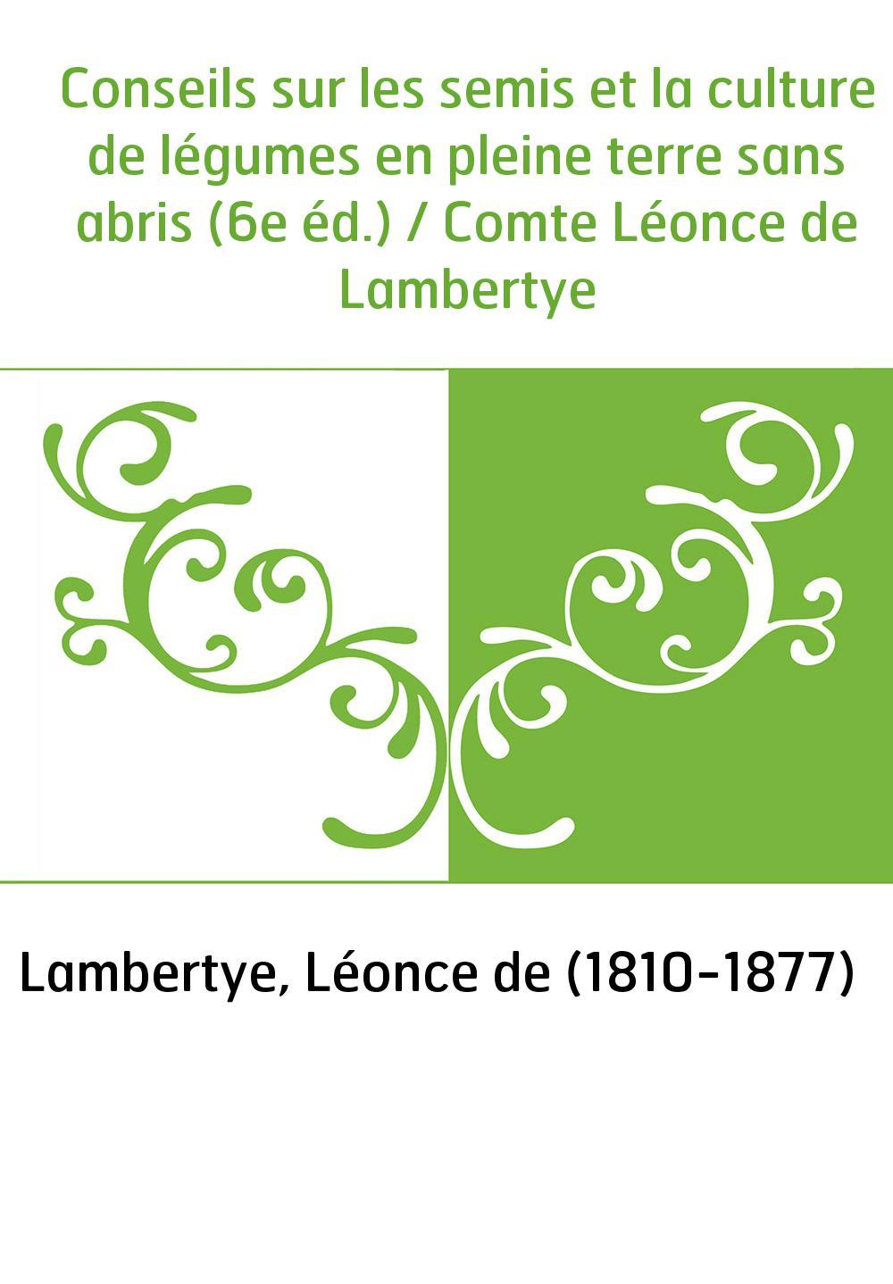 Conseils sur les semis et la culture de légumes en pleine terre sans abris (6e éd.) / Comte Léonce de Lambertye