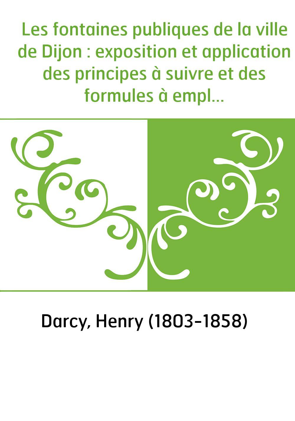 Les fontaines publiques de la ville de Dijon : exposition et application des principes à suivre et des formules à employer dans