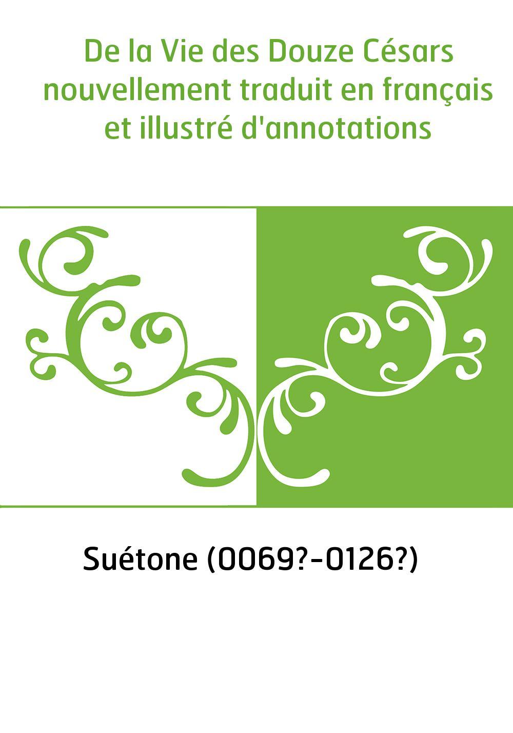 De la Vie des Douze Césars nouvellement traduit en français et illustré d'annotations