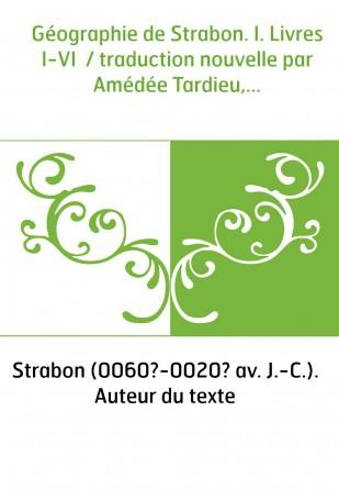 Géographie de Strabon. I. Livres I-VI...