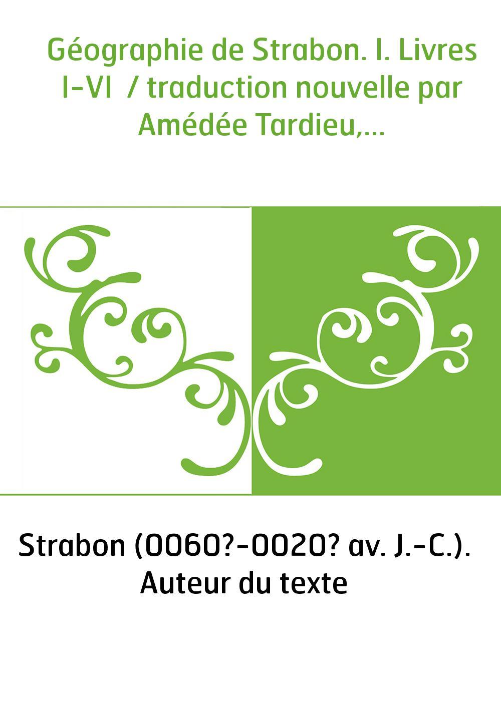 Géographie de Strabon. I. Livres I-VI / traduction nouvelle par Amédée Tardieu,...