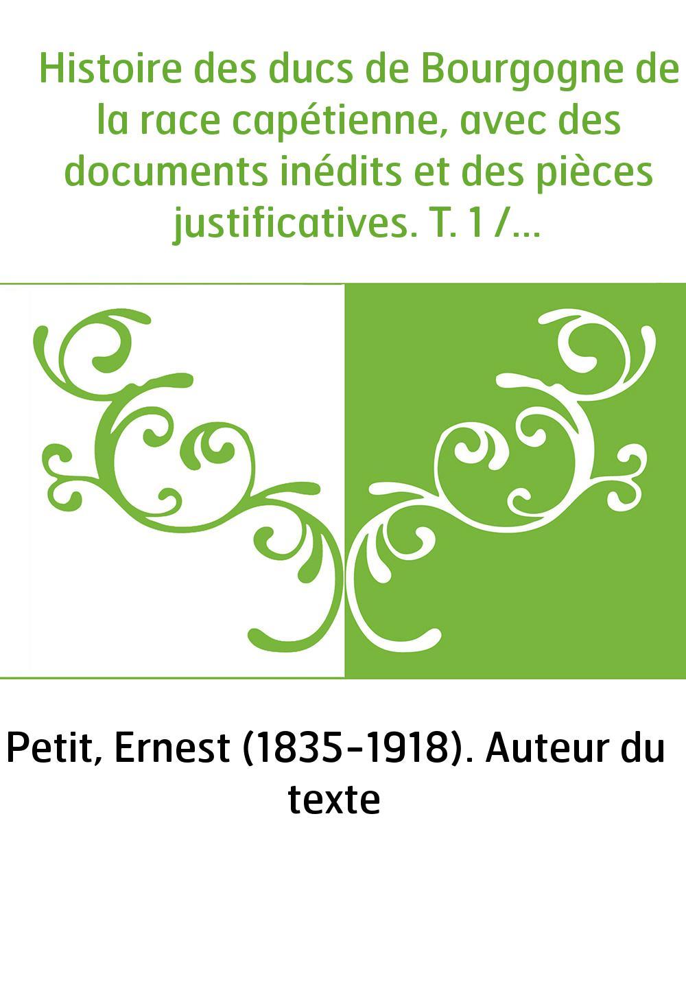 Histoire des ducs de Bourgogne de la race capétienne, avec des documents inédits et des pièces justificatives. T. 1 / par Ernest