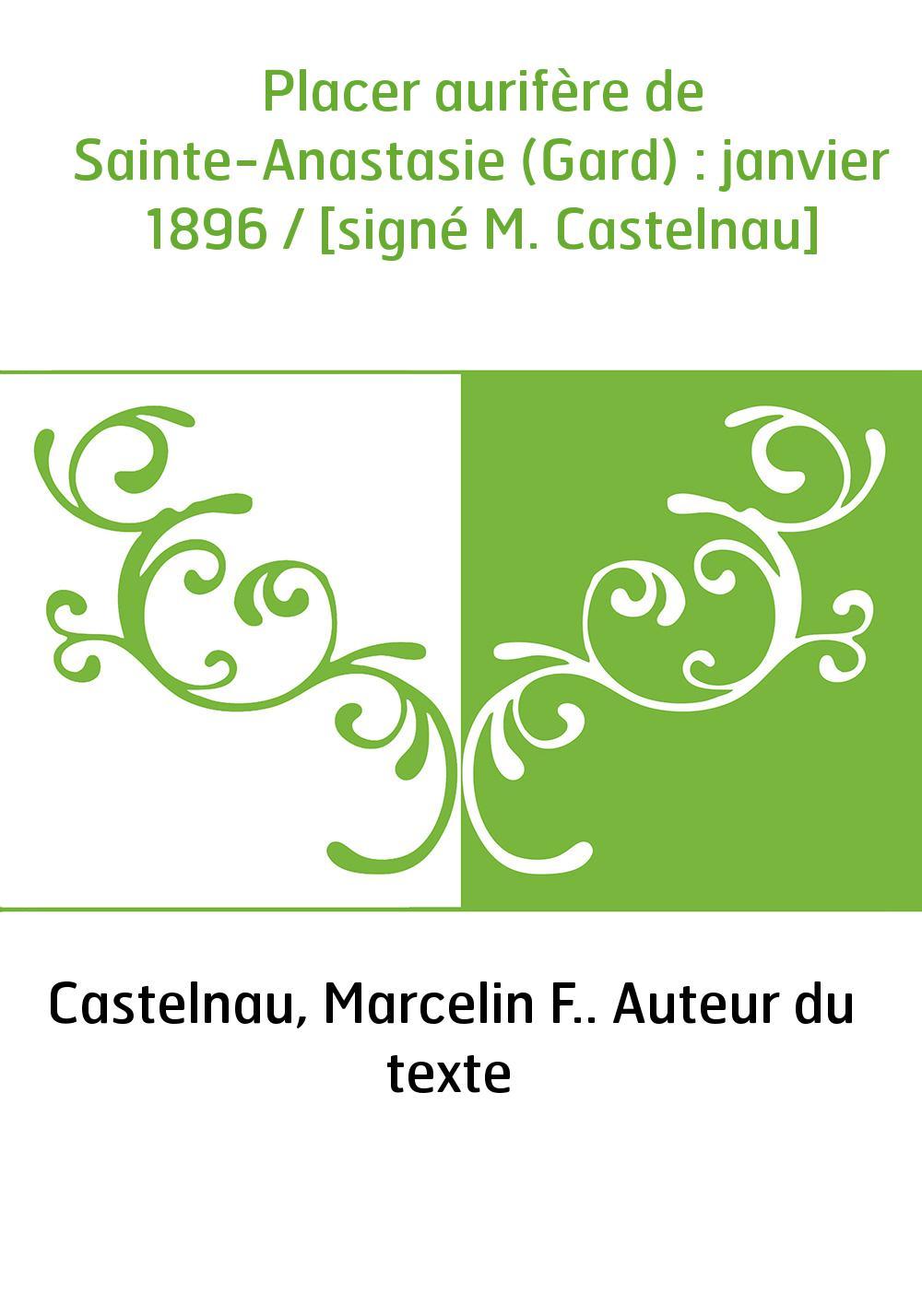 Placer aurifère de Sainte-Anastasie (Gard) : janvier 1896 / [signé M. Castelnau]