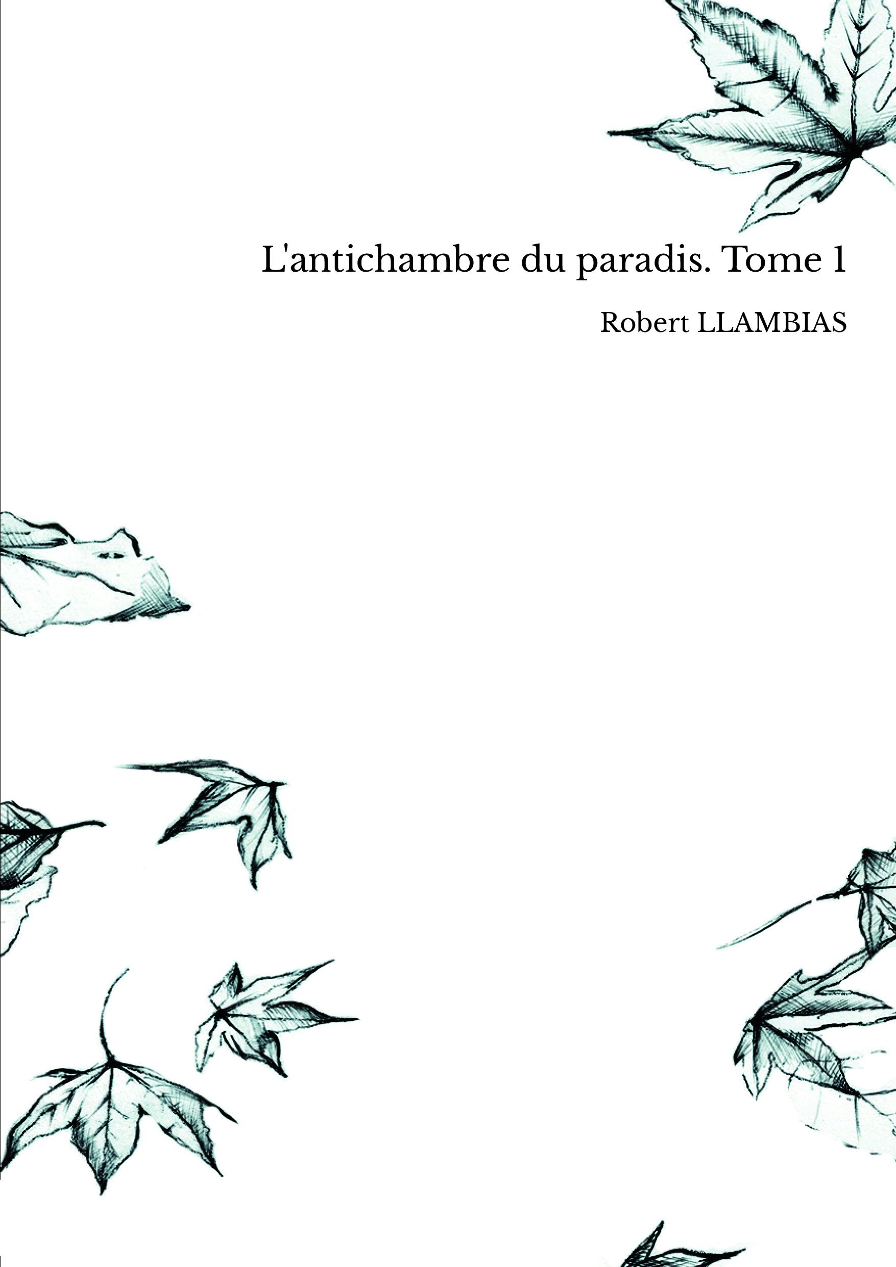 L'antichambre du paradis. Tome 1