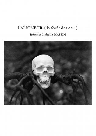 L'ALIGNEUR ( la forêt des os ...)