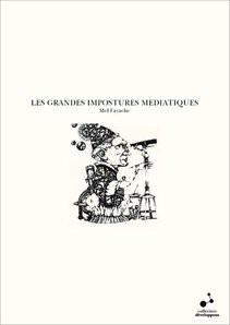 LES GRANDES IMPOSTURES MEDIATIQUES