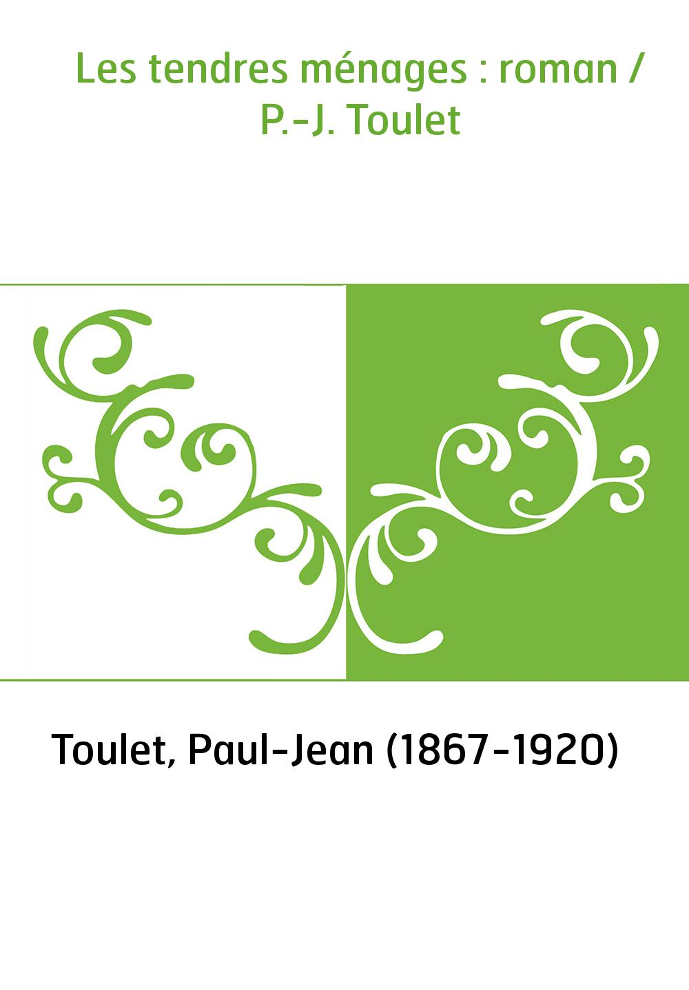 Les tendres ménages : roman / P.-J. Toulet
