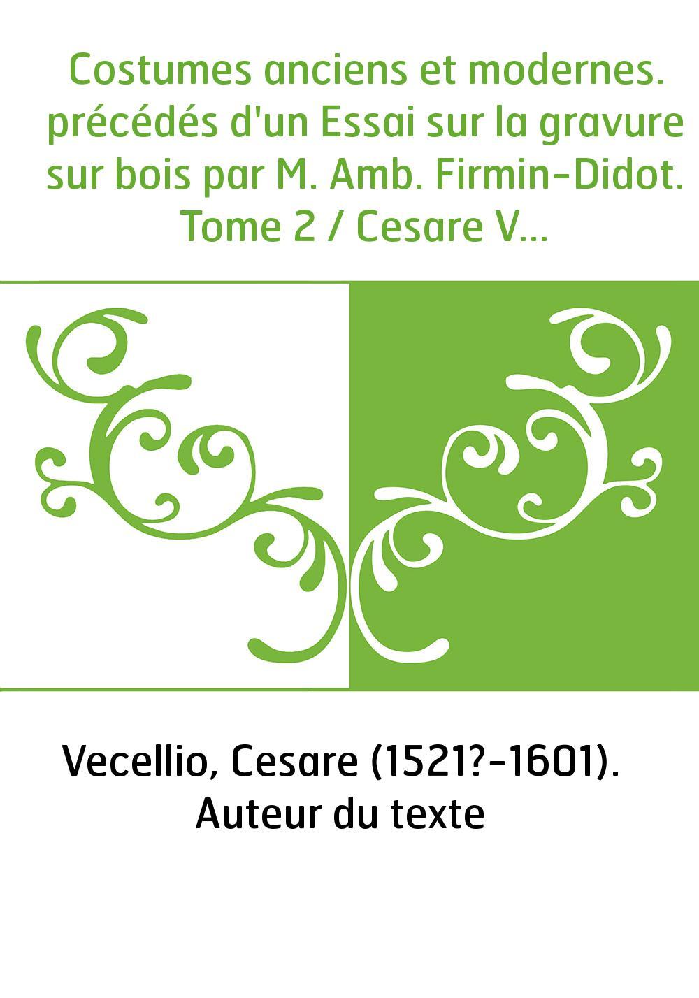 Costumes anciens et modernes. précédés d'un Essai sur la gravure sur bois par M. Amb. Firmin-Didot. Tome 2 / Cesare Vecellio