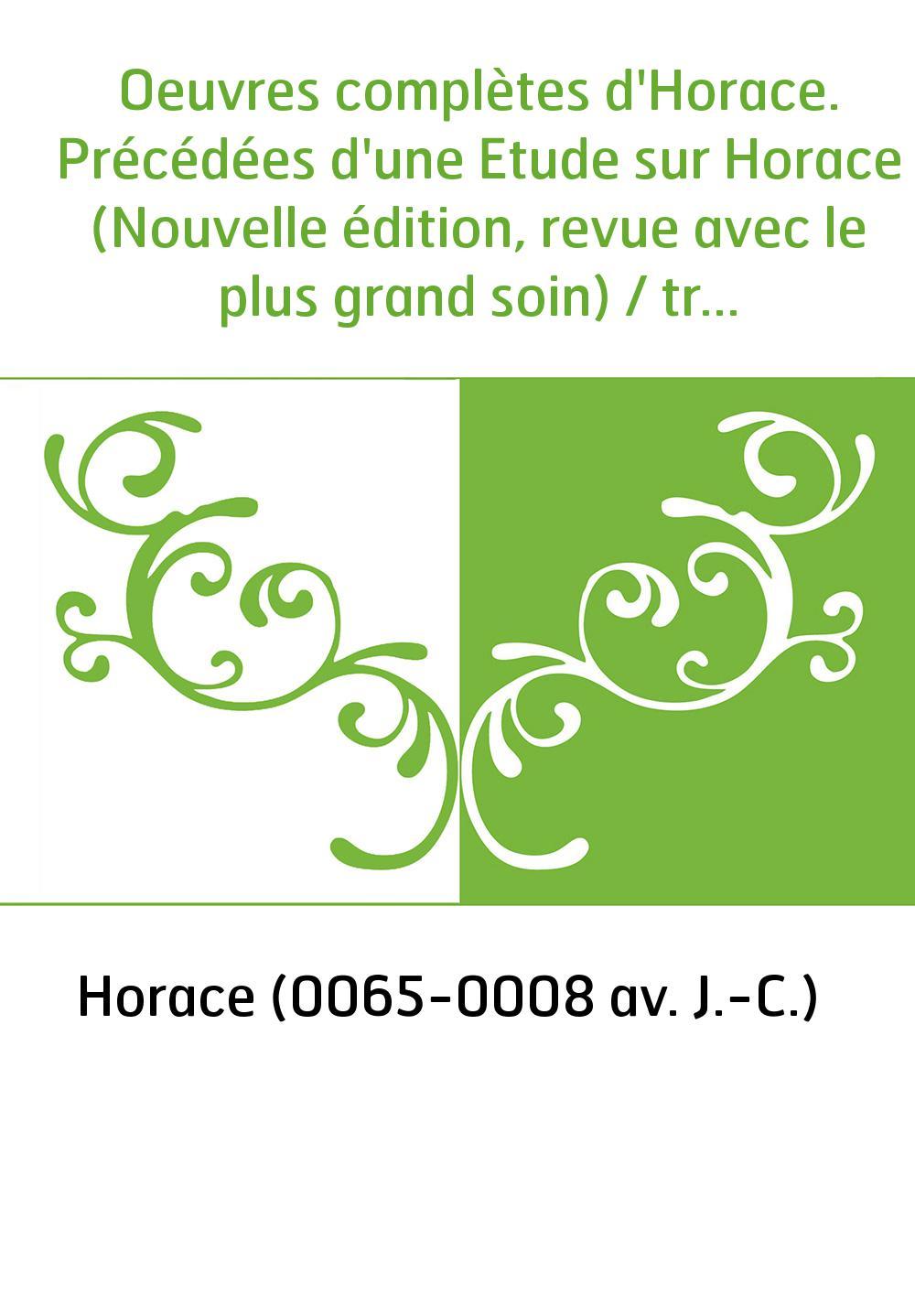 Oeuvres complètes d'Horace. Précédées d'une Etude sur Horace (Nouvelle édition, revue avec le plus grand soin) / traduites en fr