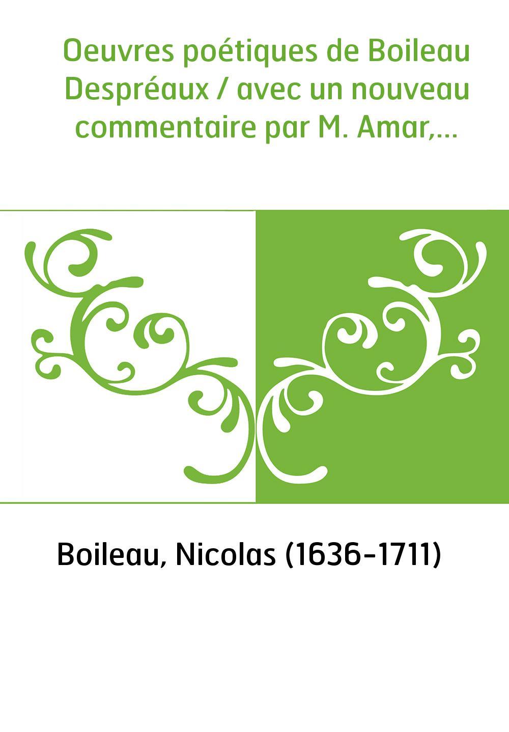 Oeuvres poétiques de Boileau Despréaux / avec un nouveau commentaire par M. Amar,...