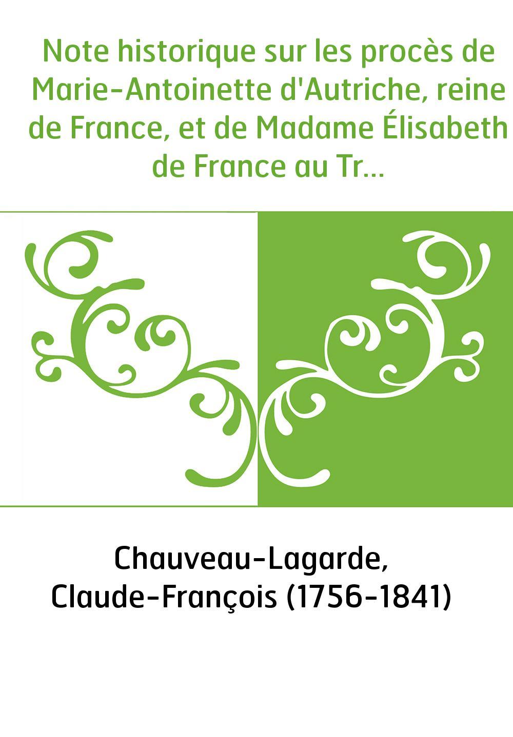 Note historique sur les procès de Marie-Antoinette d'Autriche, reine de France, et de Madame Élisabeth de France au Tribunal rév