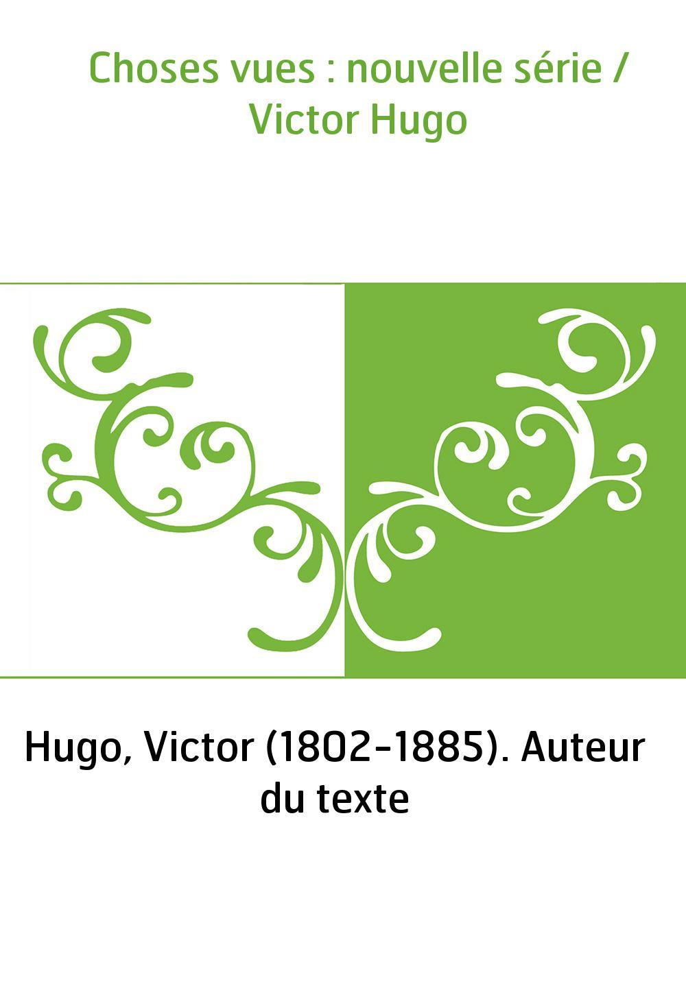 Choses vues : nouvelle série / Victor Hugo
