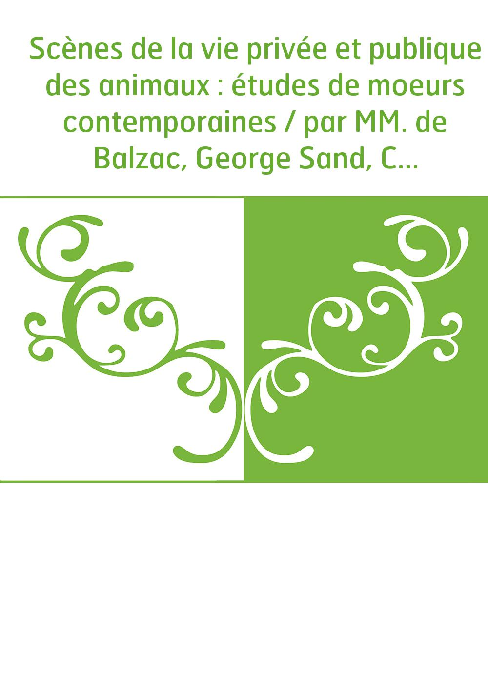 Scènes de la vie privée et publique des animaux : études de moeurs contemporaines / par MM. de Balzac, George Sand, Charles Nodi