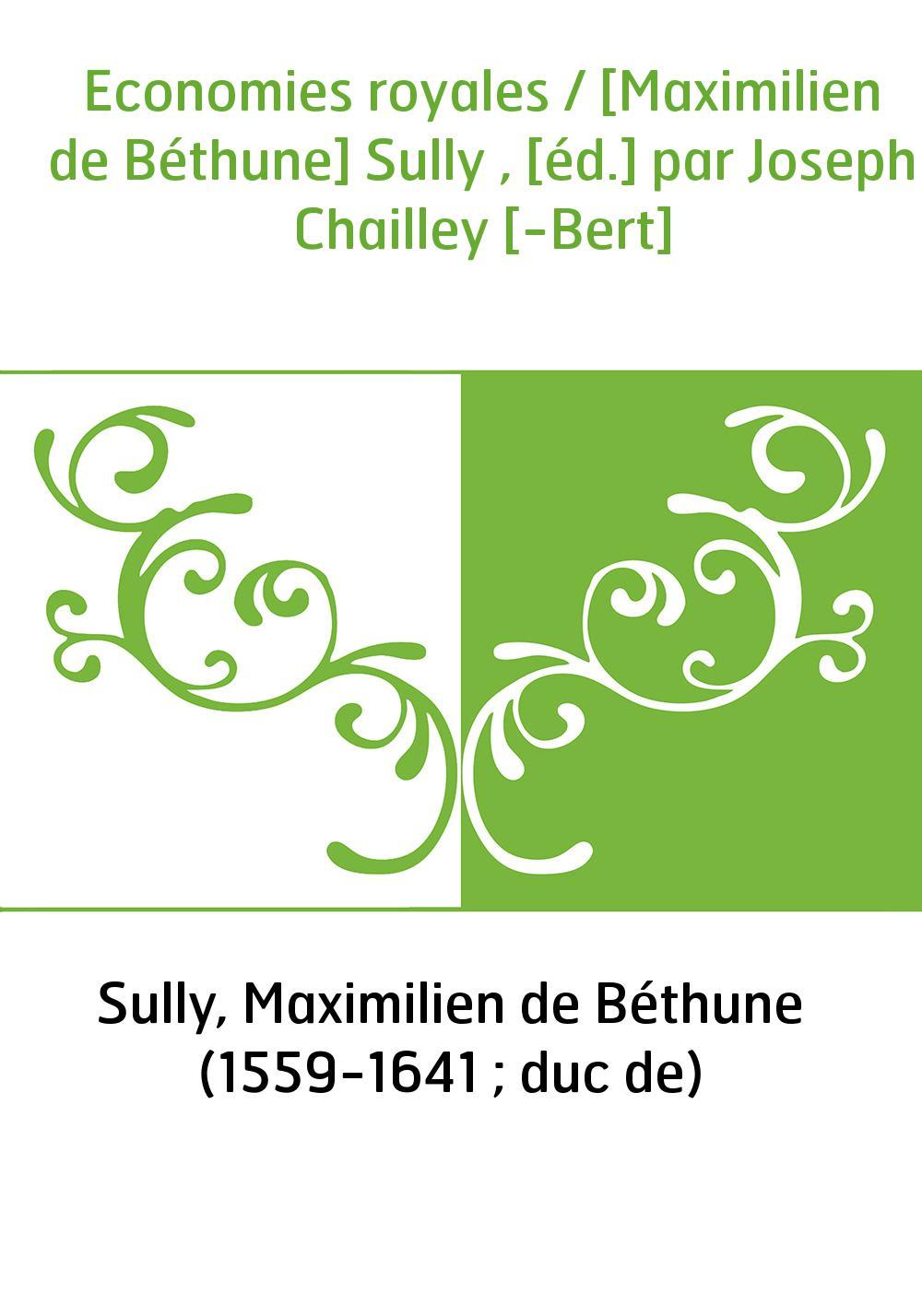 Economies royales / [Maximilien de Béthune] Sully , [éd.] par Joseph Chailley [-Bert]