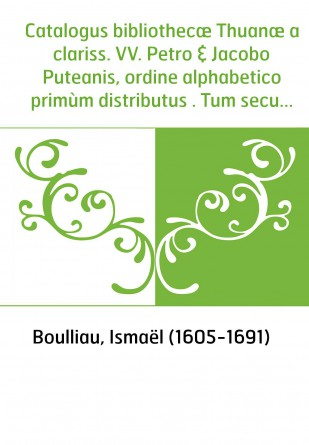 Catalogus bibliothecæ Thuanæ a...