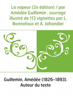 La vapeur (2e édition) / par Amédée...