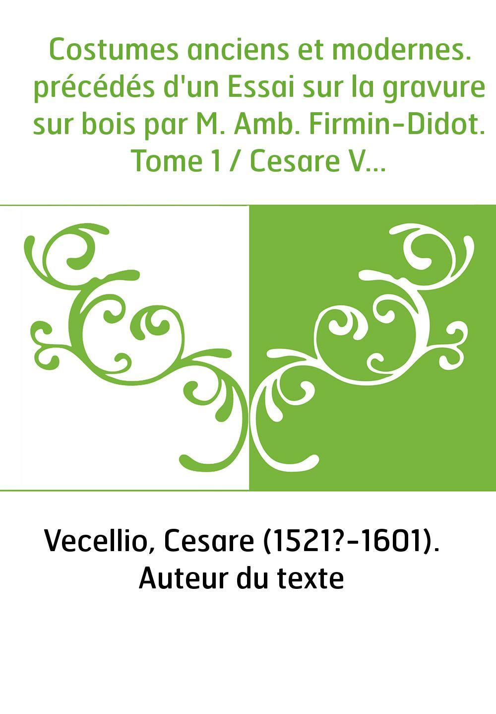 Costumes anciens et modernes. précédés d'un Essai sur la gravure sur bois par M. Amb. Firmin-Didot. Tome 1 / Cesare Vecellio