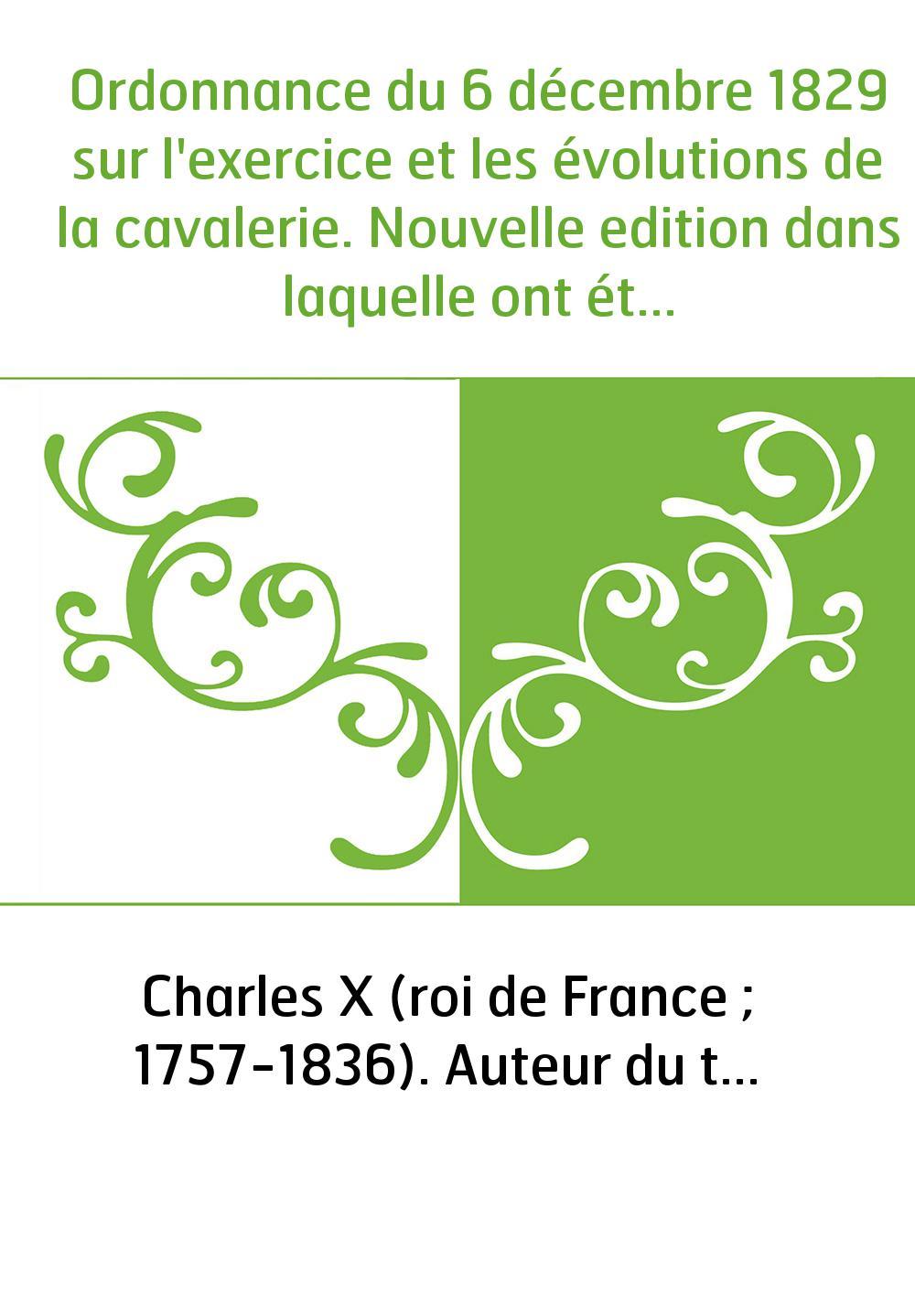 Ordonnance du 6 décembre 1829 sur l'exercice et les évolutions de la cavalerie. Nouvelle edition dans laquelle ont été intercalé