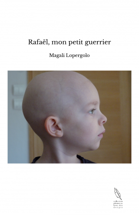 Rafaël, mon petit guerrier
