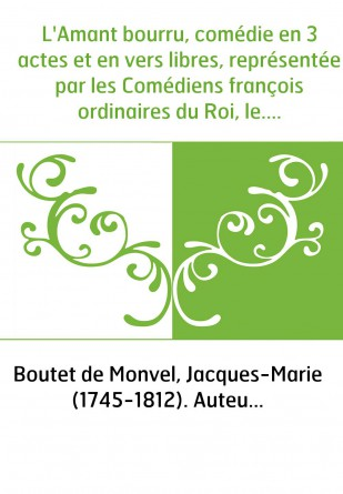 L'Amant bourru, comédie en 3 actes et...