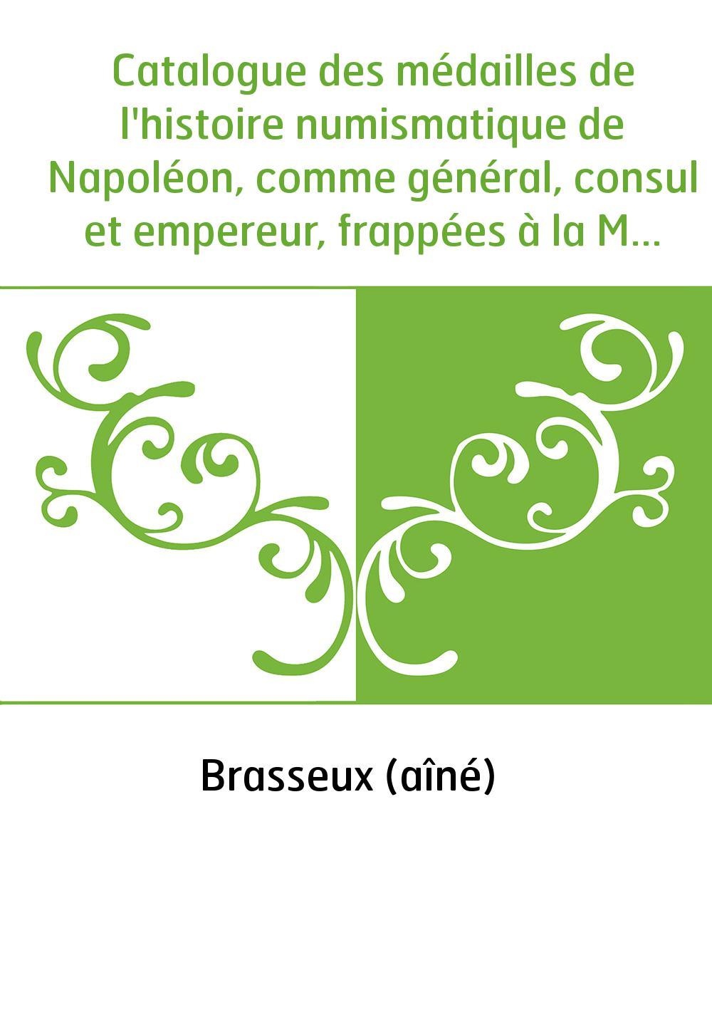 Catalogue des médailles de l'histoire numismatique de Napoléon, comme général, consul et empereur, frappées à la Monnaie de Pari