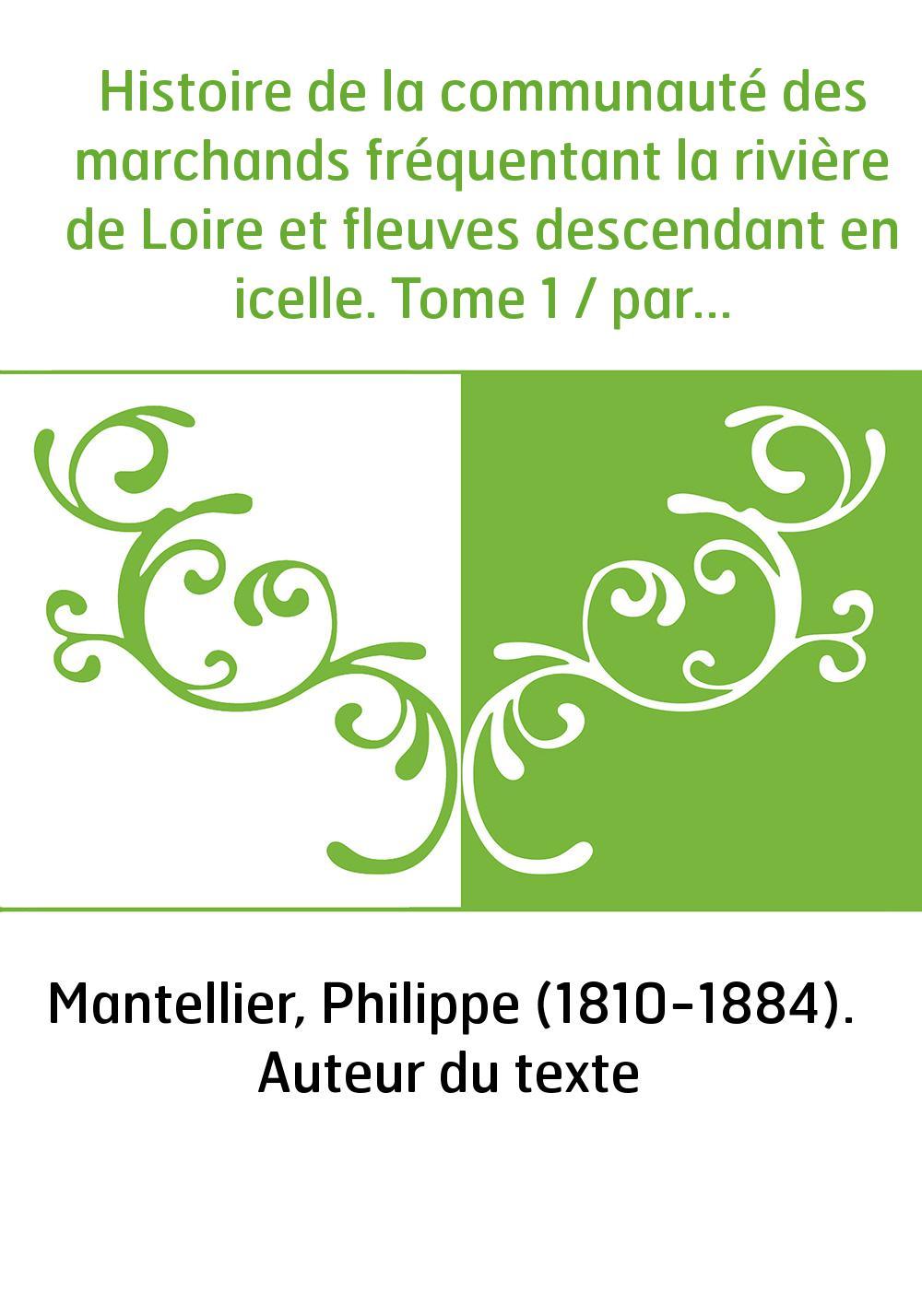 Histoire de la communauté des marchands fréquentant la rivière de Loire et fleuves descendant en icelle. Tome 1 / par P. Mantell