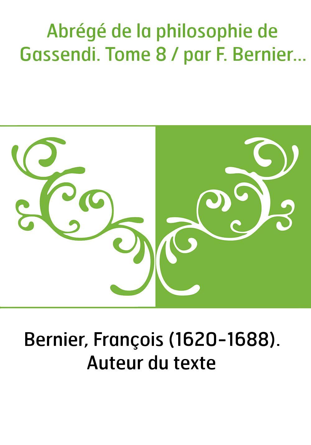 Abrégé de la philosophie de Gassendi. Tome 8 / par F. Bernier...