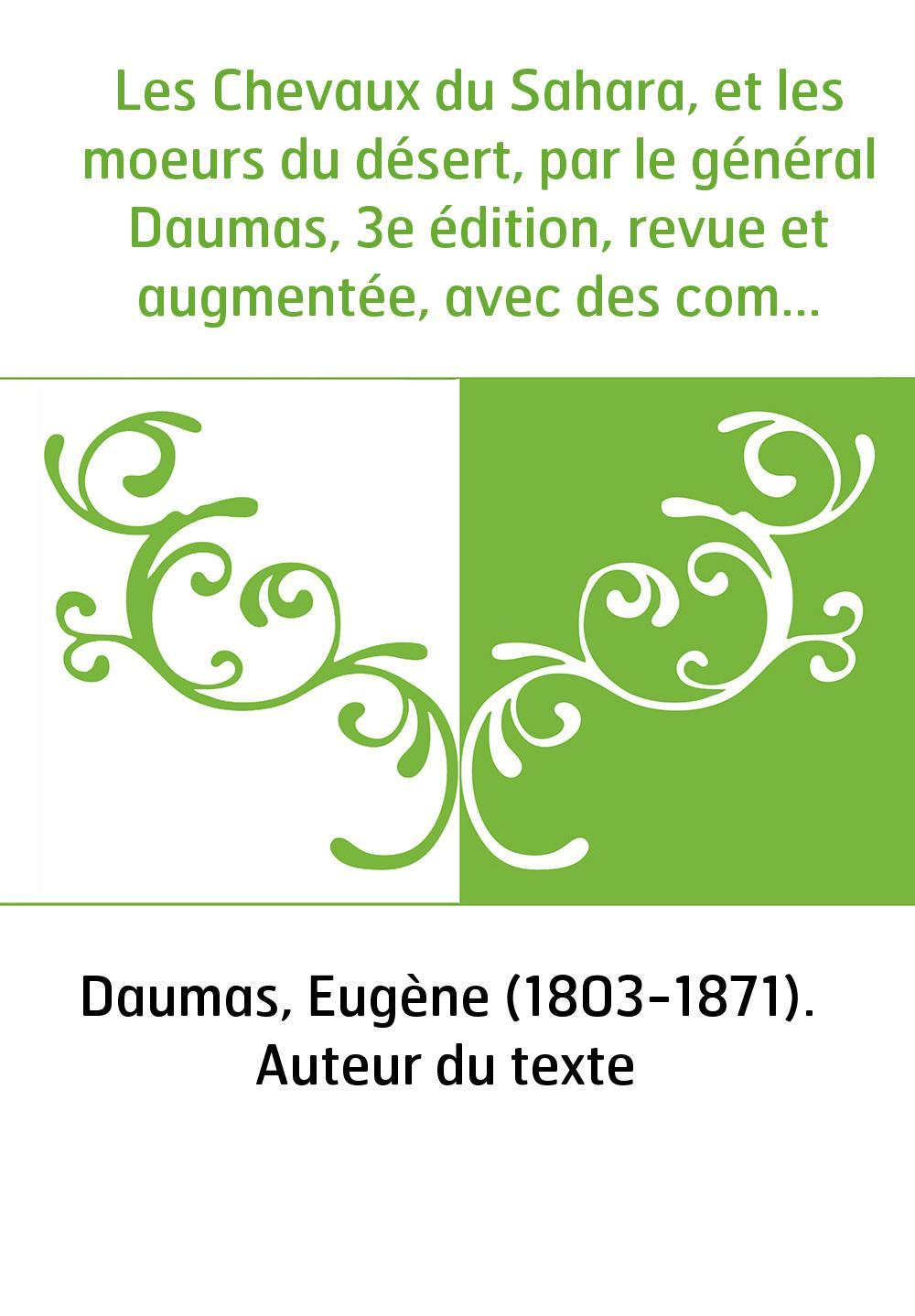 Les Chevaux du Sahara, et les moeurs du désert, par le général Daumas, 3e édition, revue et augmentée, avec des commentaires, pa