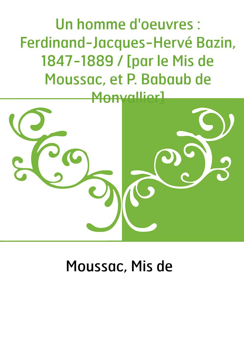 Un homme d'oeuvres : Ferdinand-Jacques-Hervé Bazin, 1847-1889 / [par le Mis de Moussac, et P. Babaub de Monvallier]