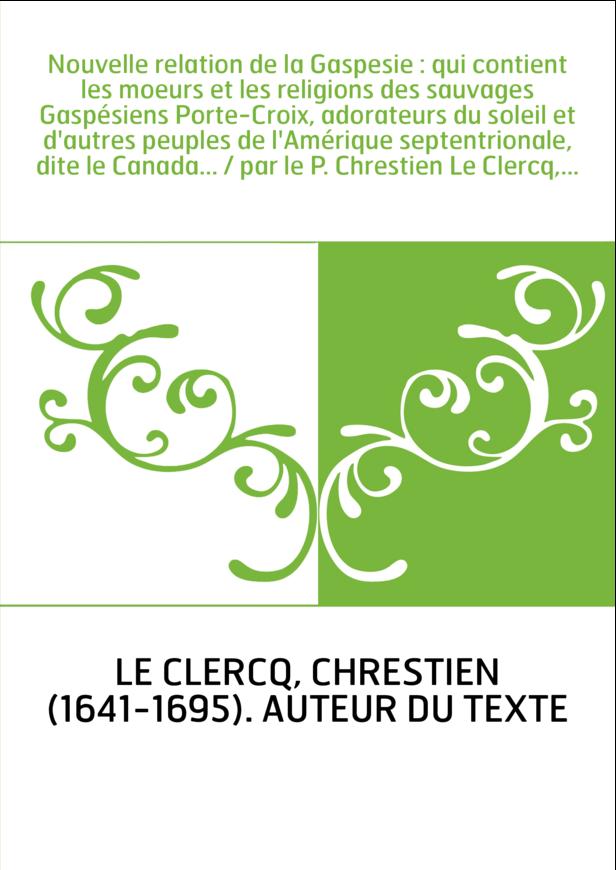 Nouvelle relation de la Gaspesie : qui contient les moeurs et les religions des sauvages Gaspésiens Porte-Croix, adorateurs du s