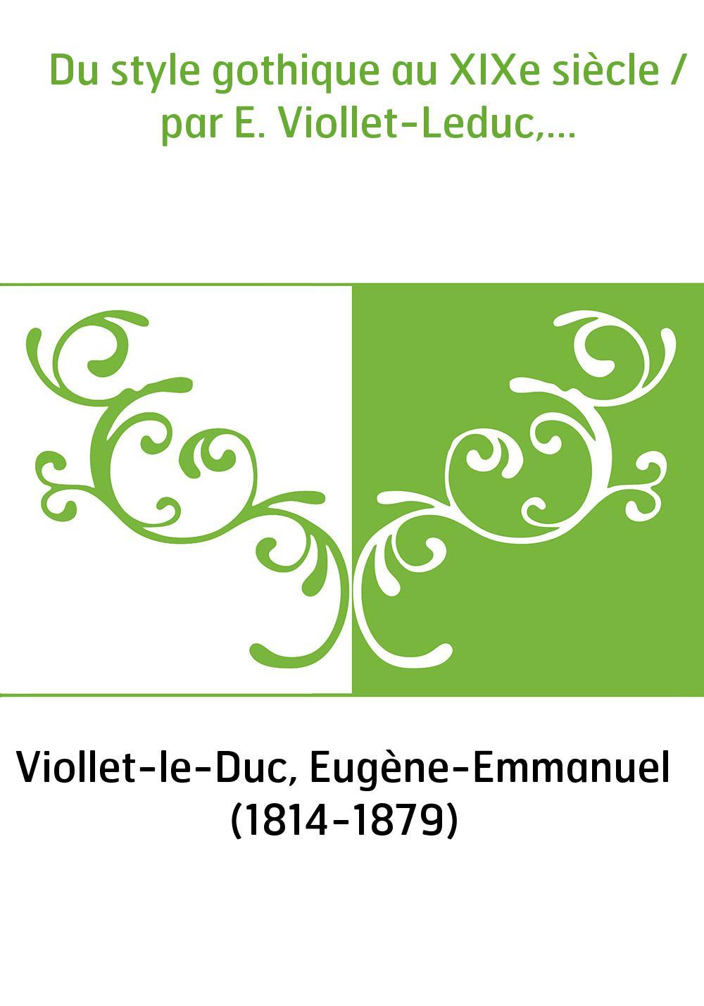 Du style gothique au XIXe siècle / par E. Viollet-Leduc,...