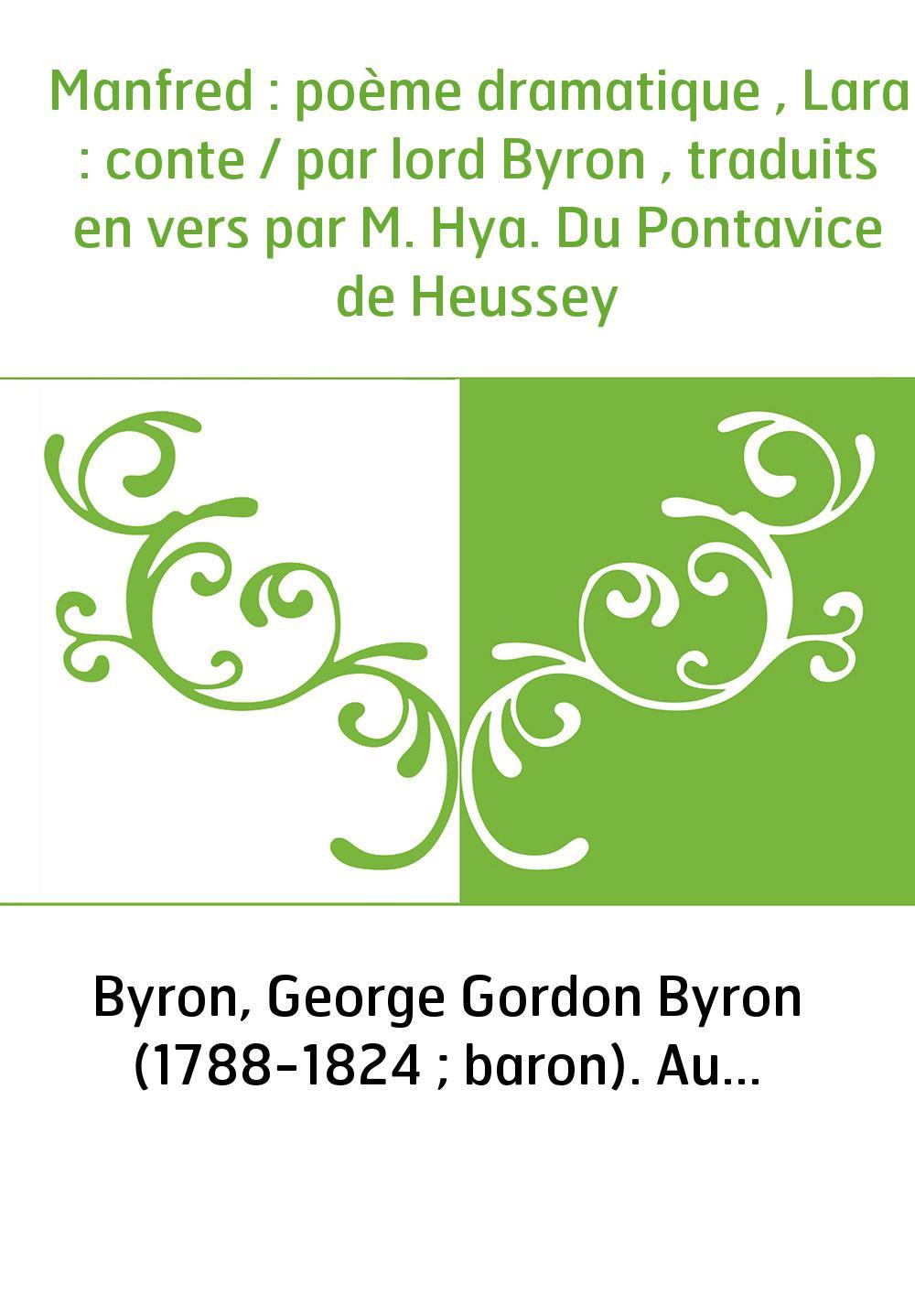 Manfred : poème dramatique , Lara : conte / par lord Byron , traduits en vers par M. Hya. Du Pontavice de Heussey