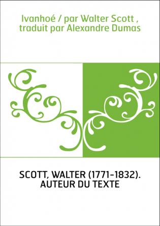 Ivanhoé / par Walter Scott , traduit...