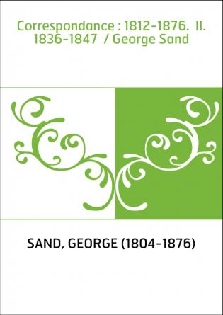 Correspondance : 1812-1876. II....