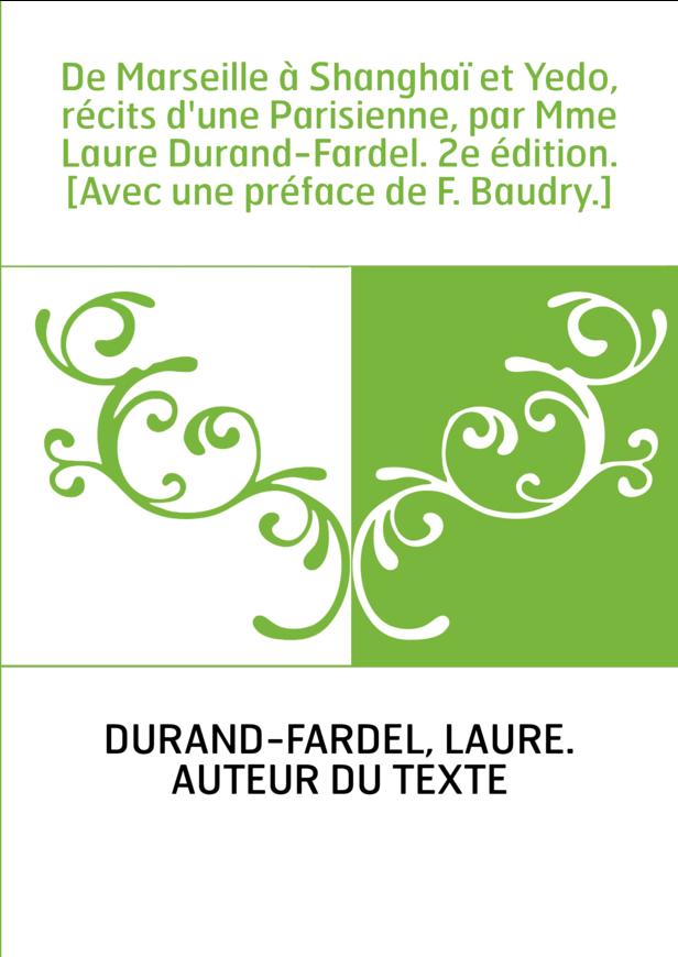 De Marseille à Shanghaï et Yedo, récits d'une Parisienne, par Mme Laure Durand-Fardel. 2e édition. [Avec une préface de F. Baudr