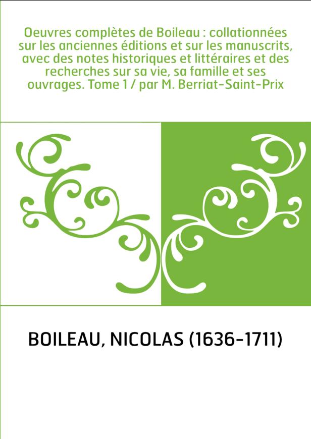 Oeuvres complètes de Boileau : collationnées sur les anciennes éditions et sur les manuscrits, avec des notes historiques et lit