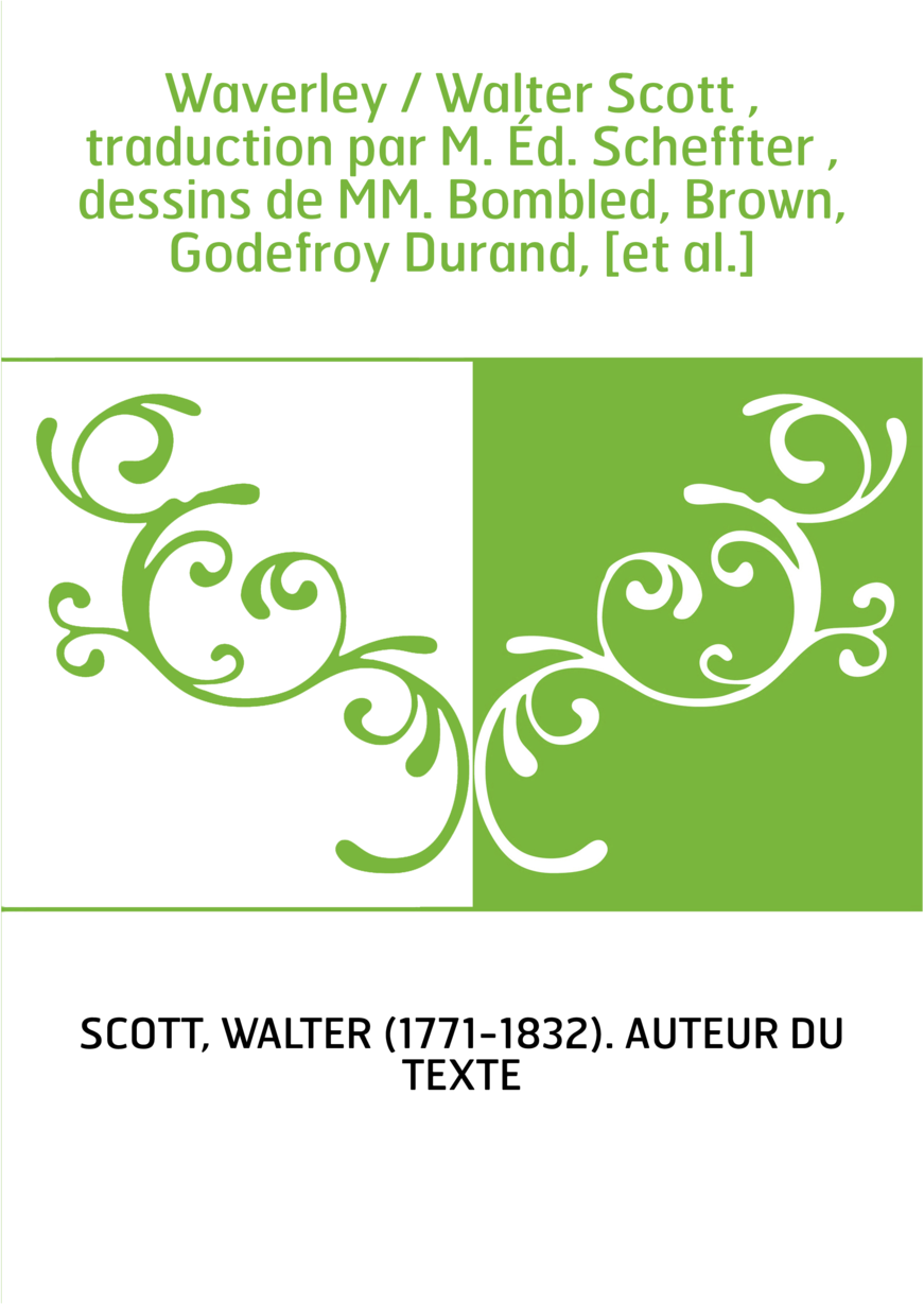 Waverley / Walter Scott , traduction par M. Éd. Scheffter , dessins de MM. Bombled, Brown, Godefroy Durand, [et al.]