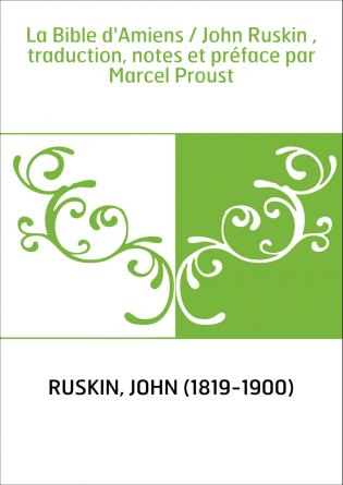 La Bible d'Amiens / John Ruskin ,...