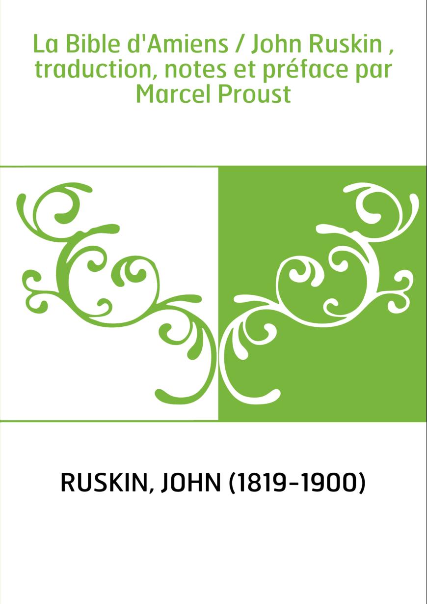 La Bible d'Amiens / John Ruskin , traduction, notes et préface par Marcel Proust