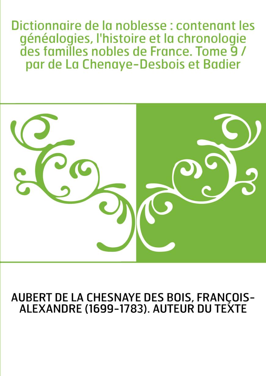 Dictionnaire de la noblesse : contenant les généalogies, l'histoire et la chronologie des familles nobles de France. Tome 9 / pa