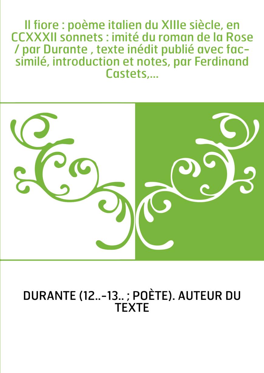 Il fiore : poème italien du XIIIe siècle, en CCXXXII sonnets : imité du roman de la Rose / par Durante , texte inédit publié ave