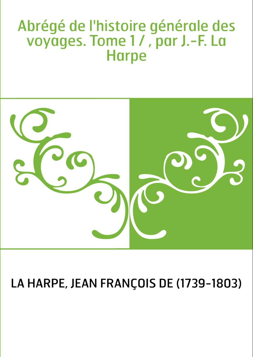 Abrégé de l'histoire générale des voyages. Tome 1 / , par J.-F. La Harpe