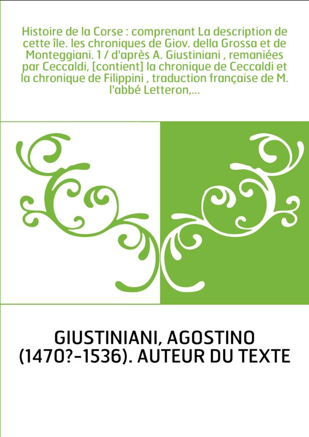 Histoire de la Corse : comprenant La description de cette île. les chroniques de Giov. della Grossa et de Monteggiani. 1 / d'apr