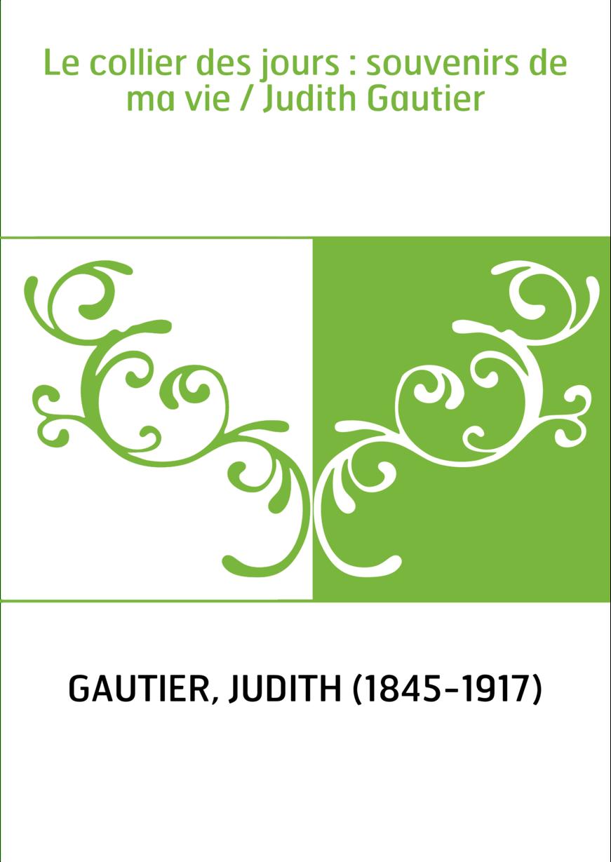 Le collier des jours : souvenirs de ma vie / Judith Gautier
