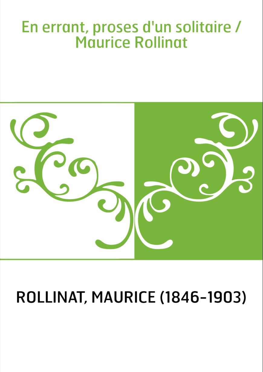 En errant, proses d'un solitaire / Maurice Rollinat