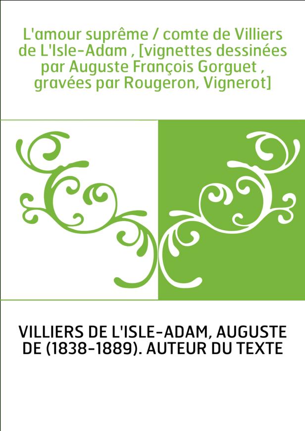 L'amour suprême / comte de Villiers de L'Isle-Adam , [vignettes dessinées par Auguste François Gorguet , gravées par Rougeron, V