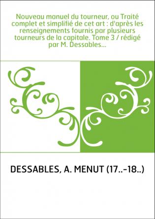 Nouveau manuel du tourneur, ou Traité...