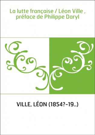La lutte française / Léon Ville ,...