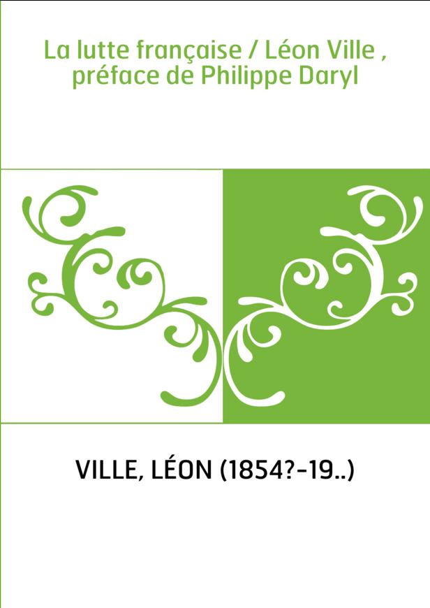La lutte française / Léon Ville , préface de Philippe Daryl