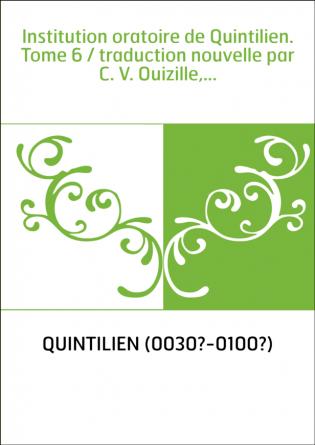 Institution oratoire de Quintilien....